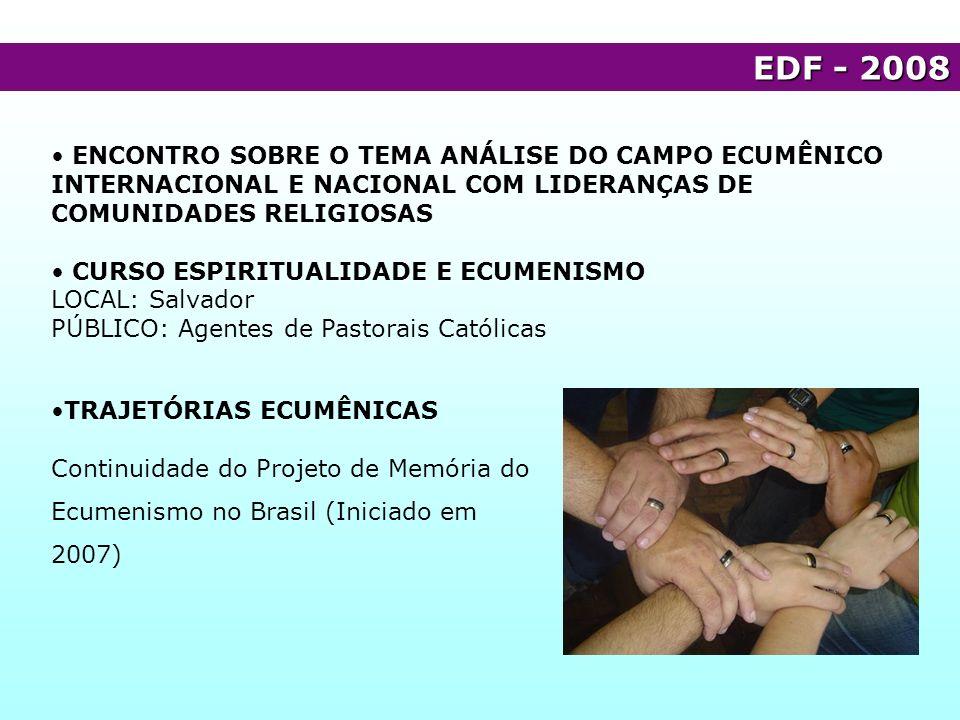 EDF - 2008 ENCONTRO SOBRE O TEMA ANÁLISE DO CAMPO ECUMÊNICO INTERNACIONAL E NACIONAL COM LIDERANÇAS DE COMUNIDADES RELIGIOSAS CURSO ESPIRITUALIDADE E