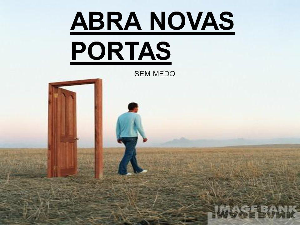 ABRA NOVAS PORTAS SEM MEDO