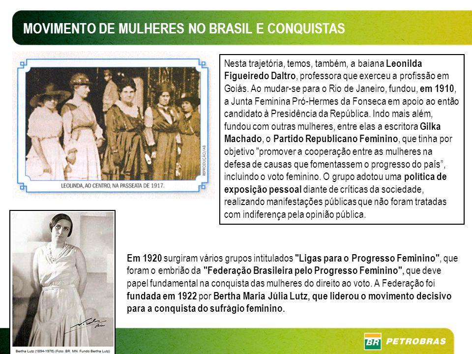 MOVIMENTO DE MULHERES NO BRASIL E CONQUISTAS Nesta trajetória, temos, também, a baiana Leonilda Figueiredo Daltro, professora que exerceu a profissão em Goiás.