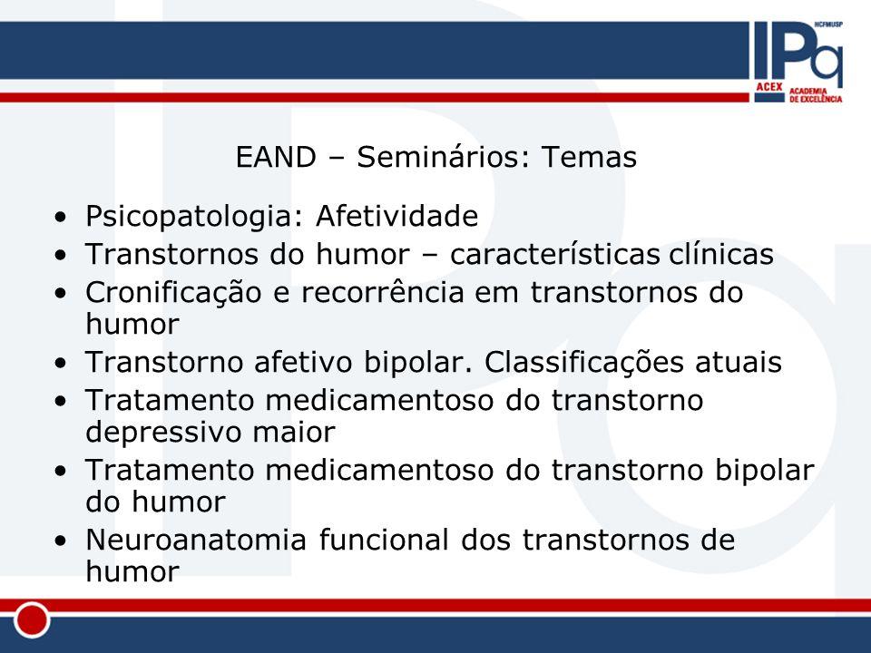 EAND – Seminários: Temas Psicopatologia: Afetividade Transtornos do humor – características clínicas Cronificação e recorrência em transtornos do humo