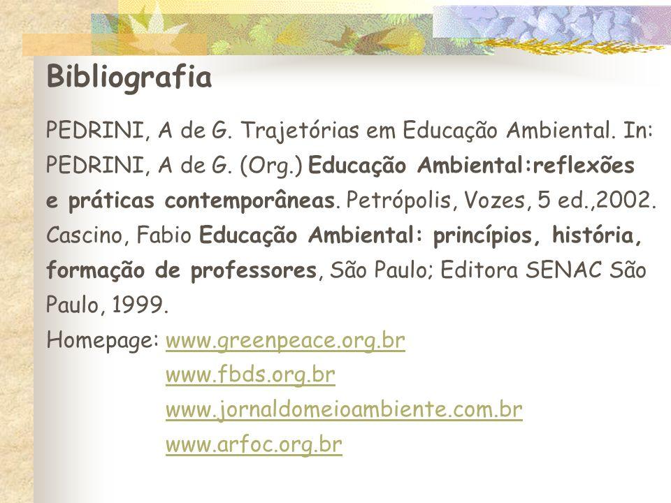 Bibliografia PEDRINI, A de G. Trajetórias em Educação Ambiental. In: PEDRINI, A de G. (Org.) Educação Ambiental:reflexões e práticas contemporâneas. P