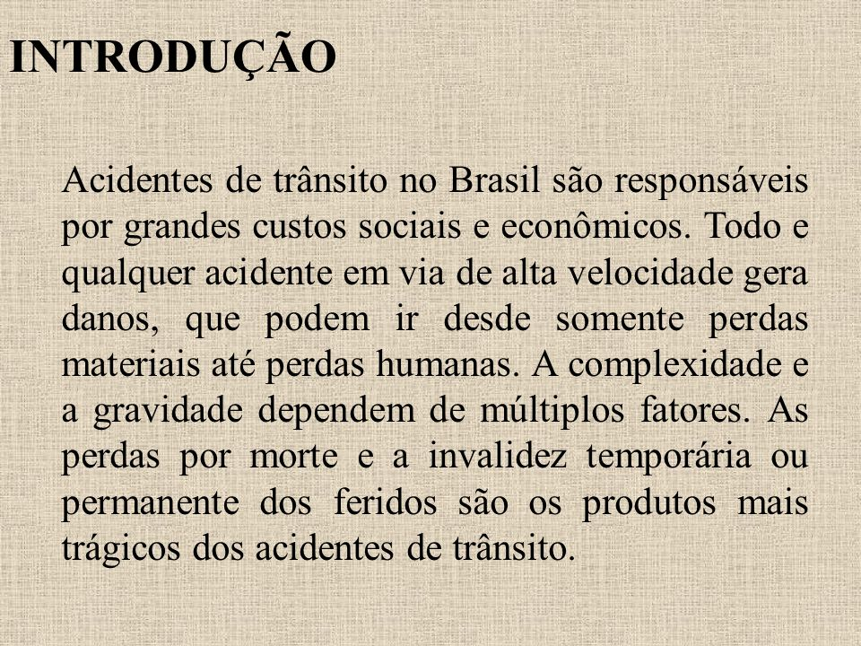 INTRODUÇÃO Acidentes de trânsito no Brasil são responsáveis por grandes custos sociais e econômicos. Todo e qualquer acidente em via de alta velocidad