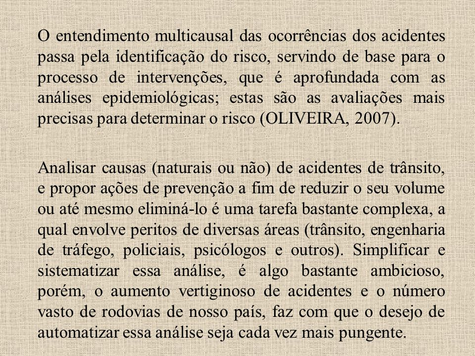 O entendimento multicausal das ocorrências dos acidentes passa pela identificação do risco, servindo de base para o processo de intervenções, que é ap