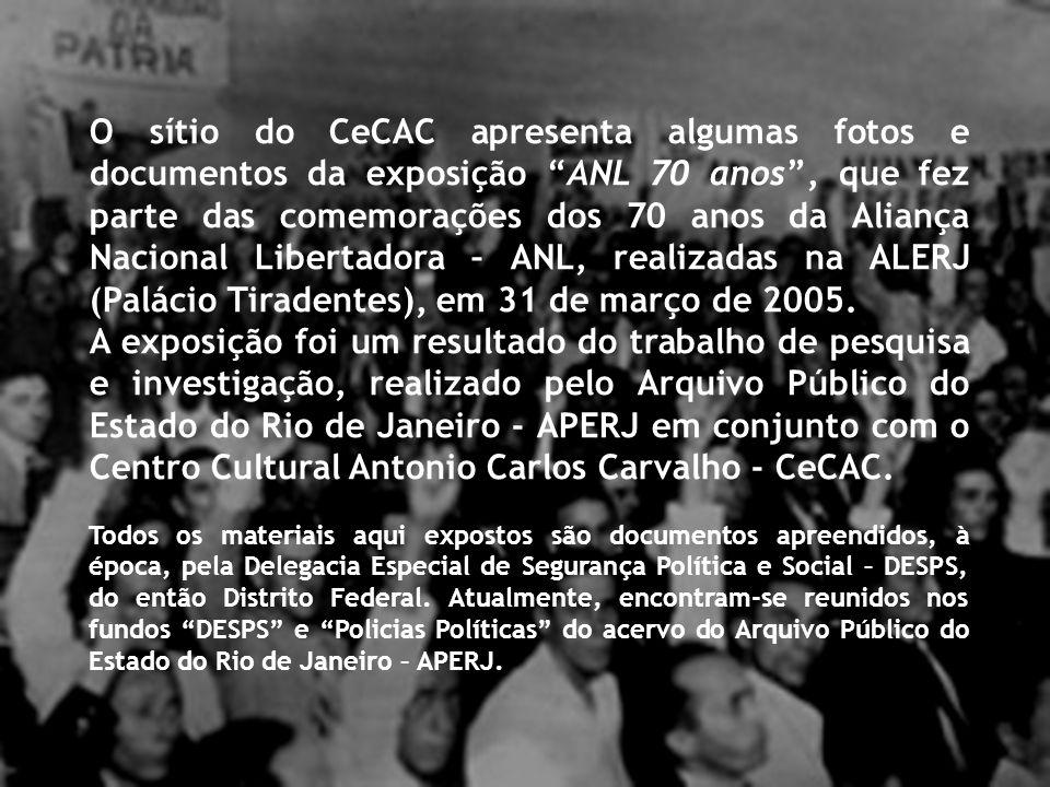 O sítio do CeCAC apresenta algumas fotos e documentos da exposição ANL 70 anos, que fez parte das comemorações dos 70 anos da Aliança Nacional Libertadora – ANL, realizadas na ALERJ (Palácio Tiradentes), em 31 de março de 2005.