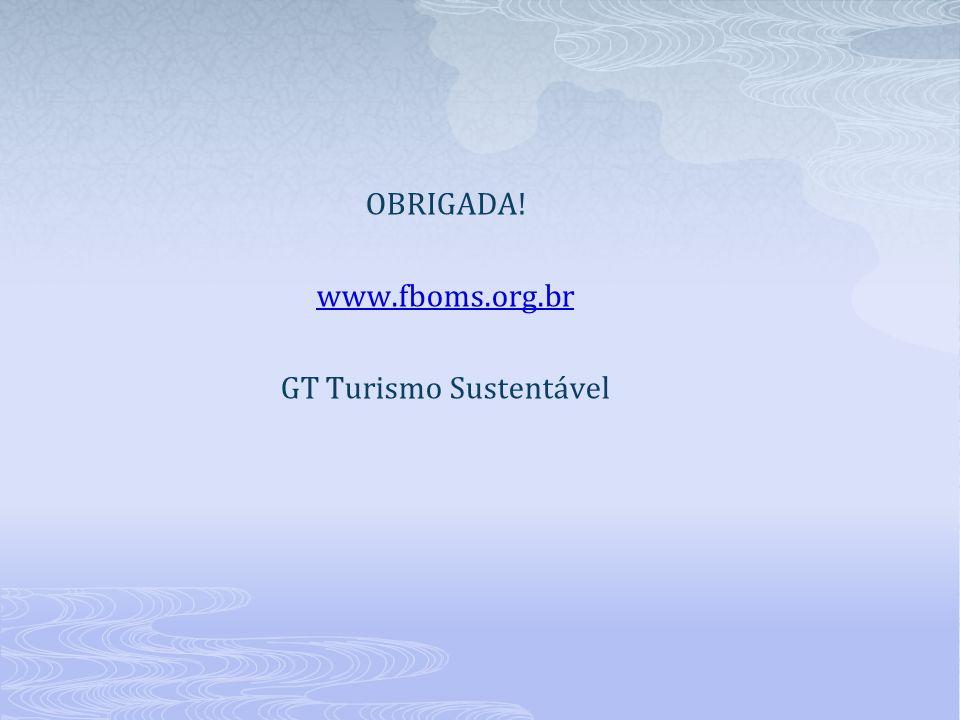 OBRIGADA! www.fboms.org.br GT Turismo Sustentável