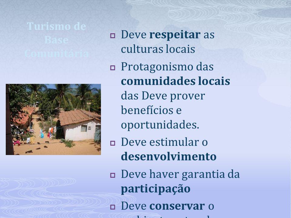Deve respeitar as culturas locais Protagonismo das comunidades locais das Deve prover benefícios e oportunidades. Deve estimular o desenvolvimento Dev