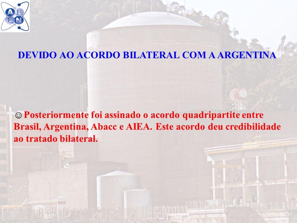 19 DEVIDO AO ACORDO BILATERAL COM A ARGENTINA Posteriormente foi assinado o acordo quadripartite entre Brasil, Argentina, Abacc e AIEA. Este acordo de