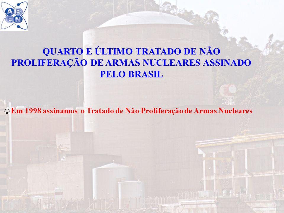 21 QUARTO E ÚLTIMO TRATADO DE NÃO PROLIFERAÇÃO DE ARMAS NUCLEARES ASSINADO PELO BRASIL Em 1998 assinamos o Tratado de Não Proliferação de Armas Nuclea