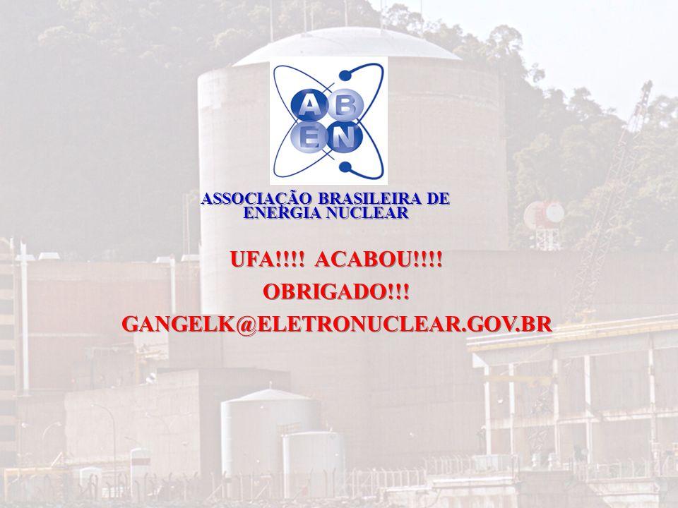 42 ASSOCIAÇÃO BRASILEIRA DE ENERGIA NUCLEAR UFA!!!! ACABOU!!!! OBRIGADO!!! GANGELK@ELETRONUCLEAR.GOV.BR UFA!!!! ACABOU!!!! OBRIGADO!!! GANGELK@ELETRON