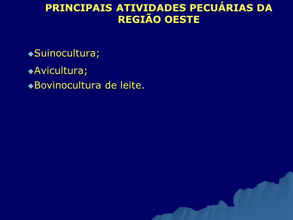 PRINCIPAIS ATIVIDADES PECUÁRIAS DA REGIÃO OESTE Suinocultura; Suinocultura; Avicultura; Avicultura; Bovinocultura de leite. Bovinocultura de leite.