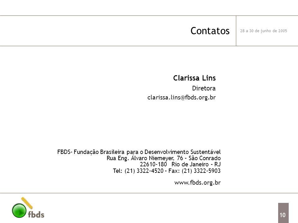 28 a 30 de junho de 2005 10 Contatos FBDS- Fundação Brasileira para o Desenvolvimento Sustentável Rua Eng.