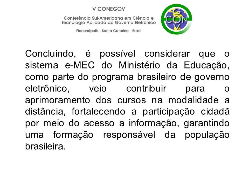 Concluindo, é possível considerar que o sistema e-MEC do Ministério da Educação, como parte do programa brasileiro de governo eletrônico, veio contrib