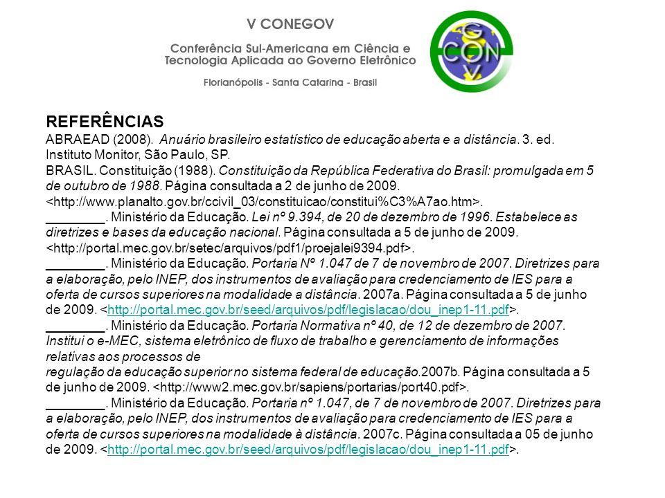 REFERÊNCIAS ABRAEAD (2008). Anuário brasileiro estatístico de educação aberta e a distância. 3. ed. Instituto Monitor, São Paulo, SP. BRASIL. Constitu