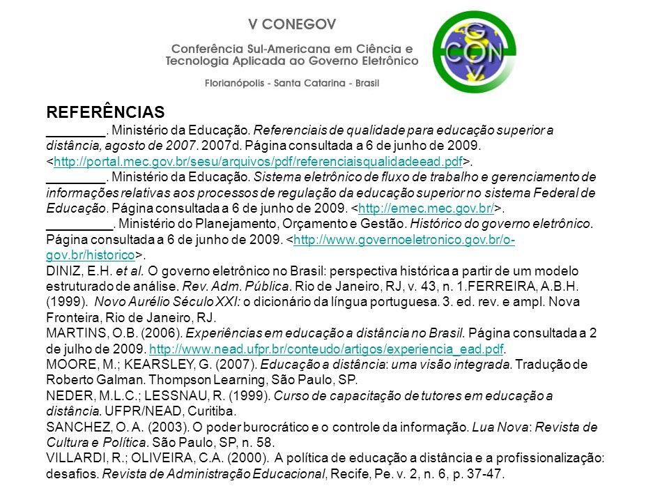 REFERÊNCIAS ________. Ministério da Educação. Referenciais de qualidade para educação superior a distância, agosto de 2007. 2007d. Página consultada a