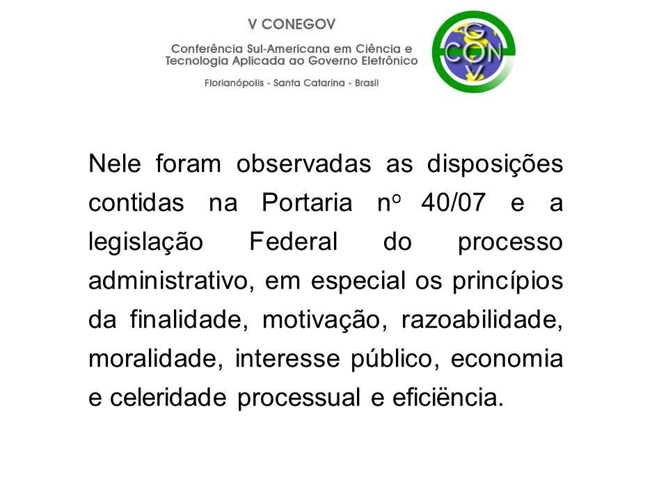 Nele foram observadas as disposições contidas na Portaria n o 40/07 e a legislação Federal do processo administrativo, em especial os princípios da fi