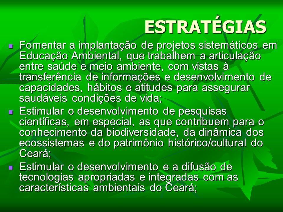 ESTRATÉGIAS Fomentar a implantação de projetos sistemáticos em Educação Ambiental, que trabalhem a articulação entre saúde e meio ambiente, com vistas