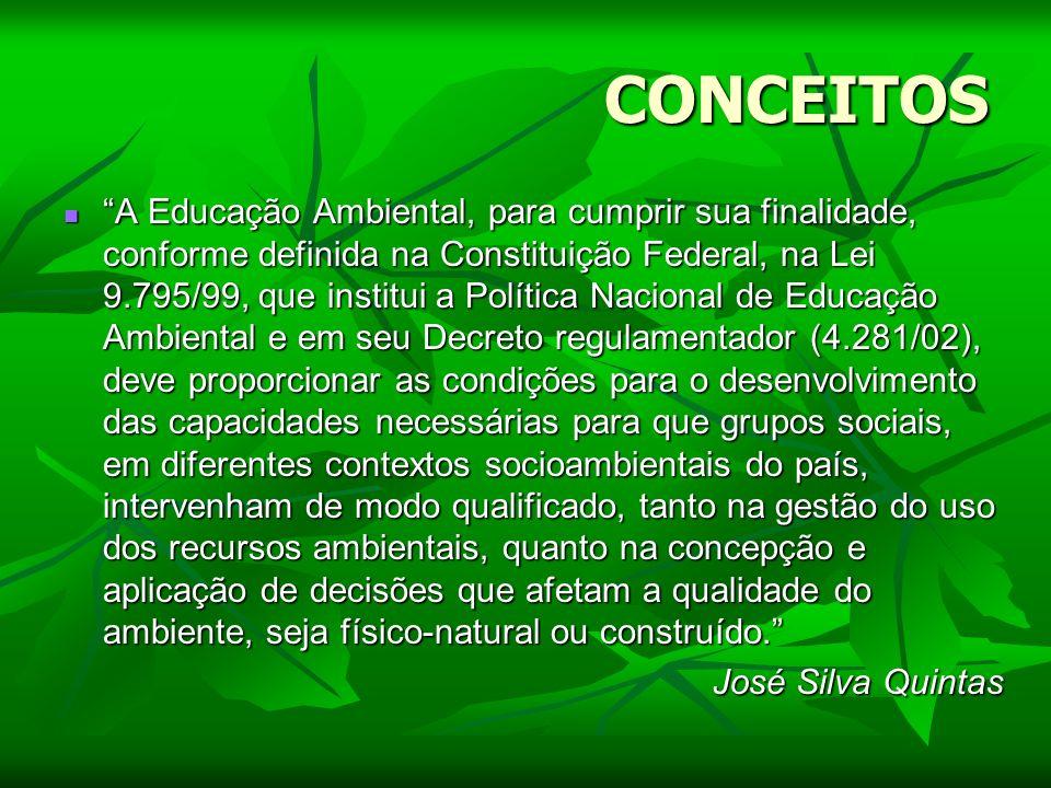 CONCEITOS A Educação Ambiental, para cumprir sua finalidade, conforme definida na Constituição Federal, na Lei 9.795/99, que institui a Política Nacio