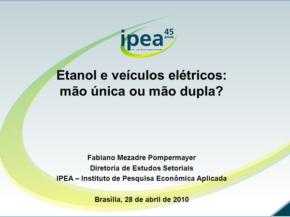 Etanol e veículos elétricos: mão única ou mão dupla? Fabiano Mezadre Pompermayer Diretoria de Estudos Setoriais IPEA – Instituto de Pesquisa Econômica