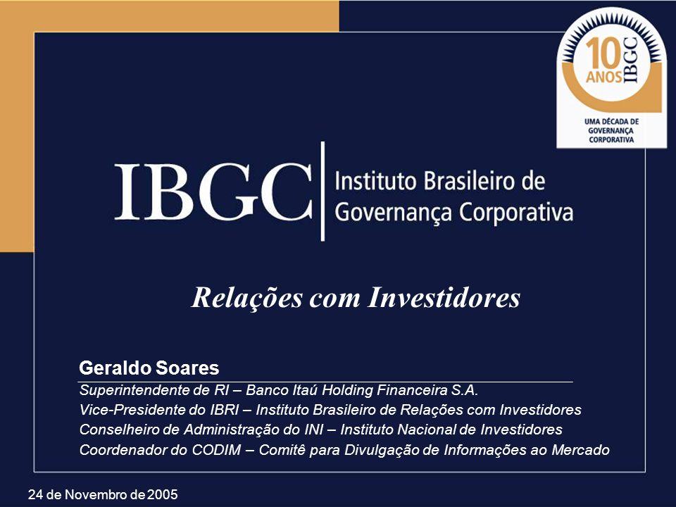 Relações com Investidores Geraldo Soares Superintendente de RI – Banco Itaú Holding Financeira S.A. Vice-Presidente do IBRI – Instituto Brasileiro de