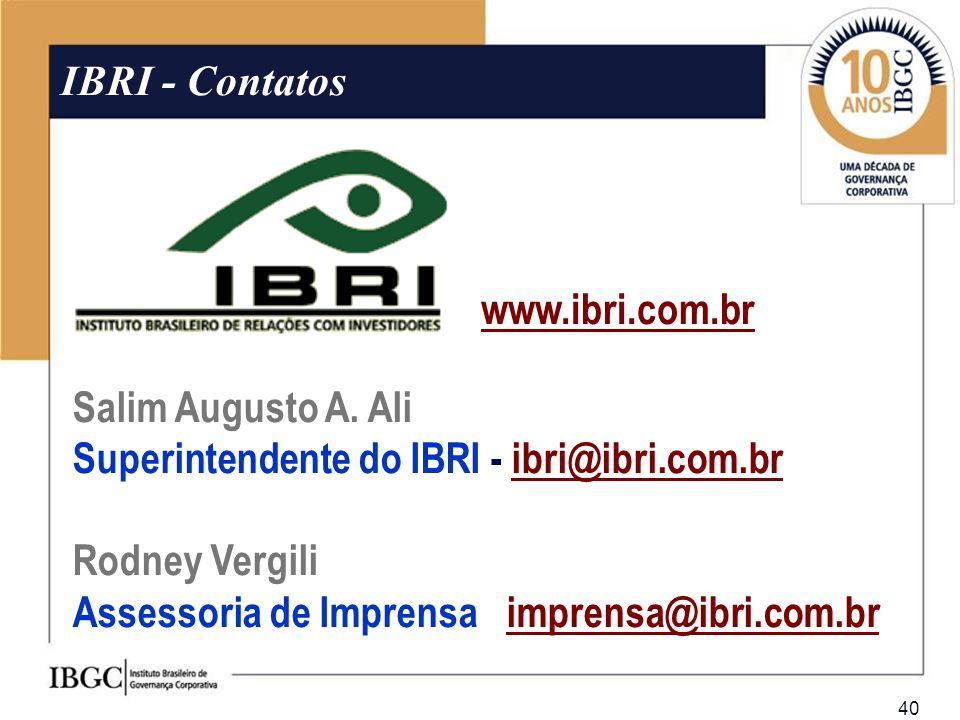 40 Salim Augusto A. Ali Superintendente do IBRI - ibri@ibri.com.bribri@ibri.com.br Rodney Vergili Assessoria de Imprensa - imprensa@ibri.com.br IBRI -