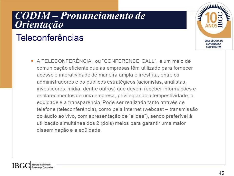 45 A TELECONFERÊNCIA, ou CONFERENCE CALL, é um meio de comunicação eficiente que as empresas têm utilizado para fornecer acesso e interatividade de ma