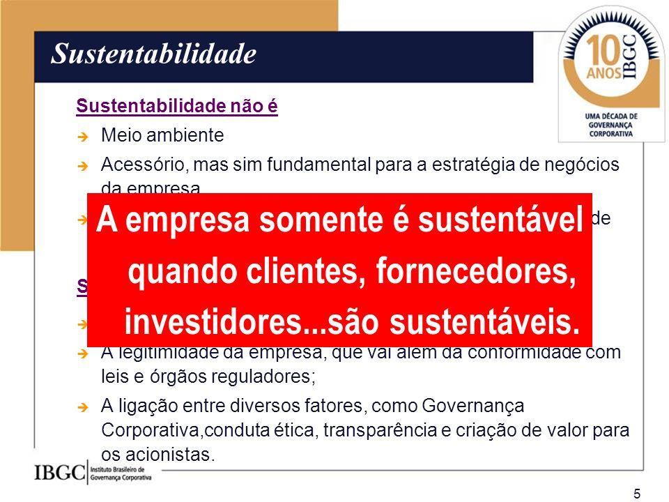 5 Sustentabilidade não é Meio ambiente Acessório, mas sim fundamental para a estratégia de negócios da empresa Apenas políticas e procedimentos: é uma