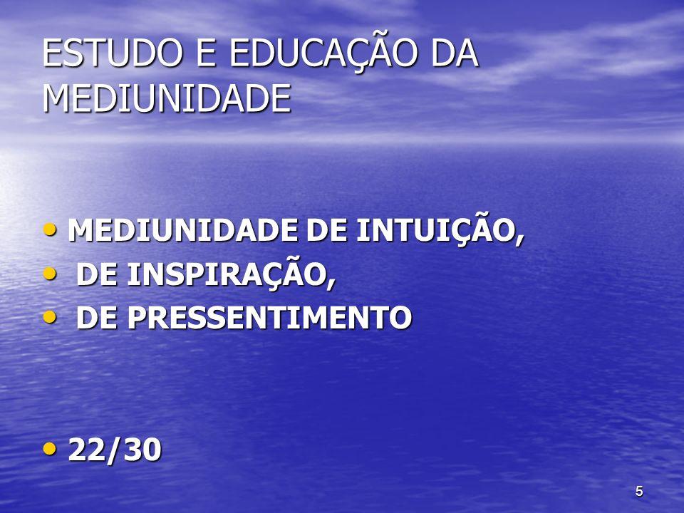 5 ESTUDO E EDUCAÇÃO DA MEDIUNIDADE MEDIUNIDADE DE INTUIÇÃO, MEDIUNIDADE DE INTUIÇÃO, DE INSPIRAÇÃO, DE INSPIRAÇÃO, DE PRESSENTIMENTO DE PRESSENTIMENTO