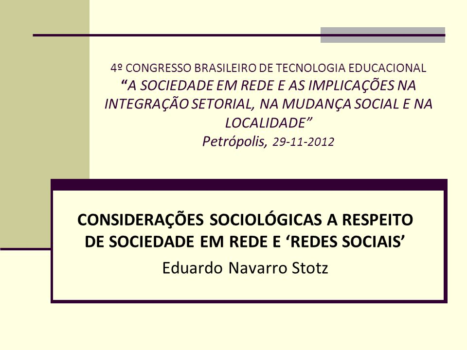 4º CONGRESSO BRASILEIRO DE TECNOLOGIA EDUCACIONALA SOCIEDADE EM REDE E AS IMPLICAÇÕES NA INTEGRAÇÃO SETORIAL, NA MUDANÇA SOCIAL E NA LOCALIDADE Petróp