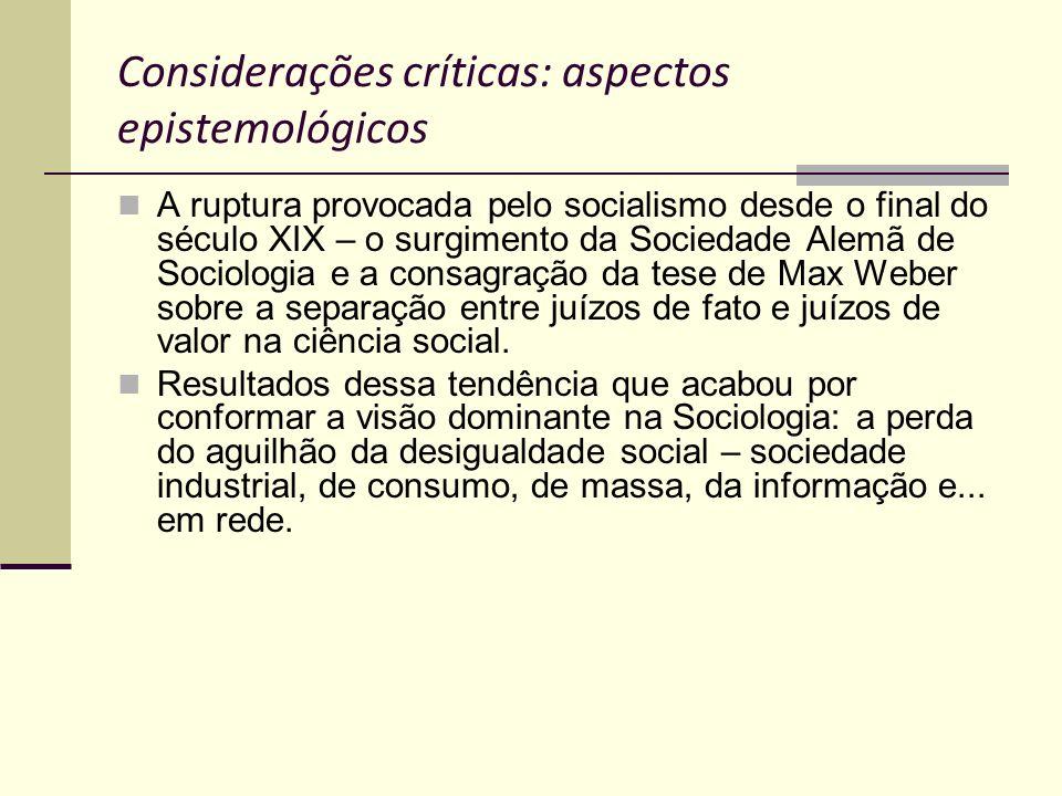Considerações críticas: aspectos epistemológicos A ruptura provocada pelo socialismo desde o final do século XIX – o surgimento da Sociedade Alemã de
