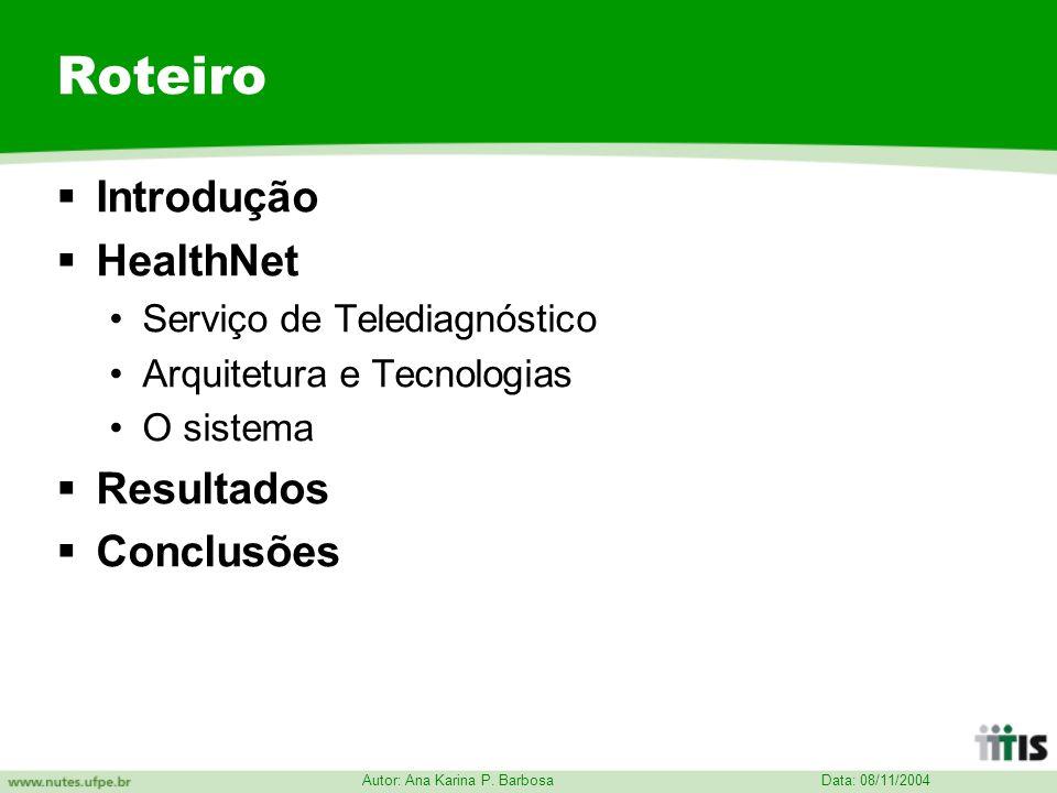 Data: 08/11/2004 Autor: Ana Karina P. Barbosa Roteiro Introdução HealthNet Serviço de Telediagnóstico Arquitetura e Tecnologias O sistema Resultados C