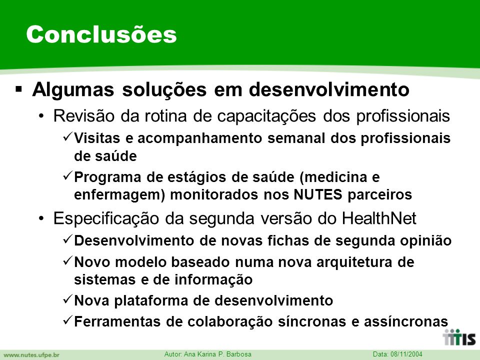 Data: 08/11/2004 Autor: Ana Karina P. Barbosa Conclusões Algumas soluções em desenvolvimento Revisão da rotina de capacitações dos profissionais Visit