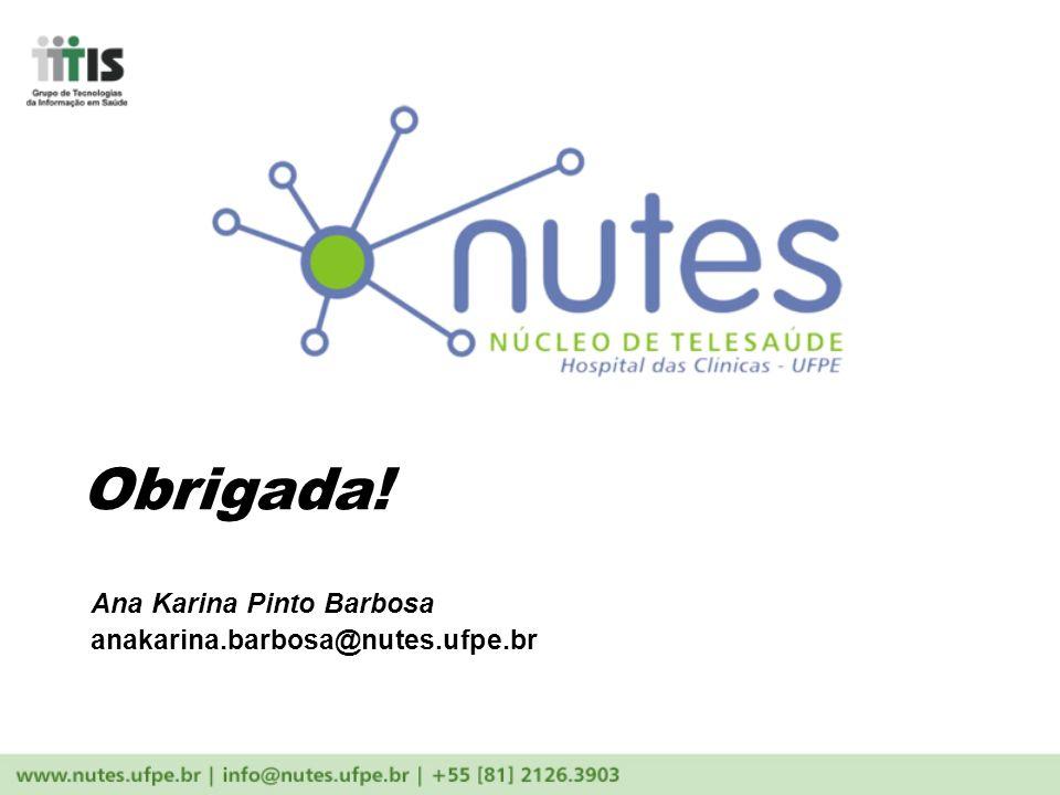 Obrigada! Ana Karina Pinto Barbosa anakarina.barbosa@nutes.ufpe.br