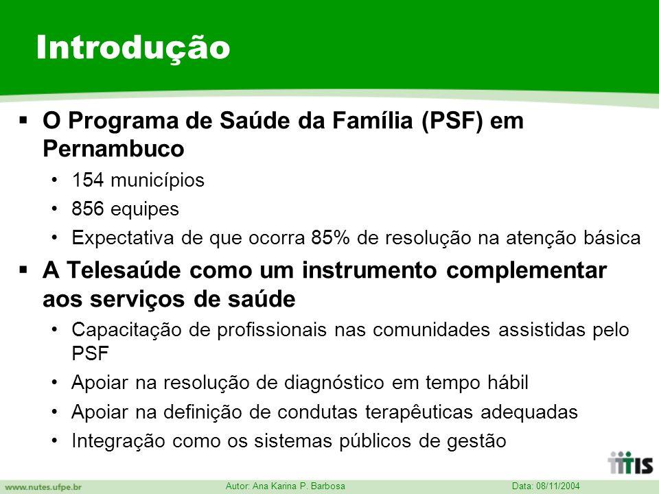 Data: 08/11/2004 Autor: Ana Karina P. Barbosa Introdução O Programa de Saúde da Família (PSF) em Pernambuco 154 municípios 856 equipes Expectativa de