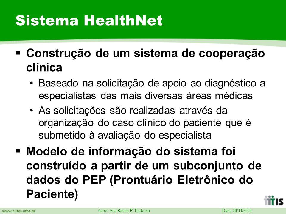 Data: 08/11/2004 Autor: Ana Karina P. Barbosa Sistema HealthNet Construção de um sistema de cooperação clínica Baseado na solicitação de apoio ao diag