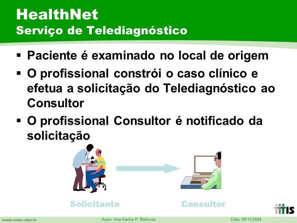 Data: 08/11/2004 Autor: Ana Karina P. Barbosa HealthNet Serviço de Telediagnóstico Paciente é examinado no local de origem O profissional constrói o c