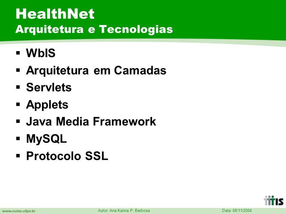 Data: 08/11/2004 Autor: Ana Karina P. Barbosa HealthNet Arquitetura e Tecnologias WbIS Arquitetura em Camadas Servlets Applets Java Media Framework My