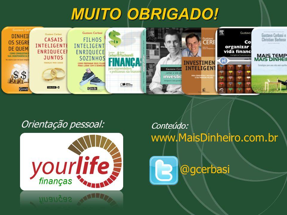 MUITO OBRIGADO! Conteúdo: www.MaisDinheiro.com.br @gcerbasi Orientação pessoal: