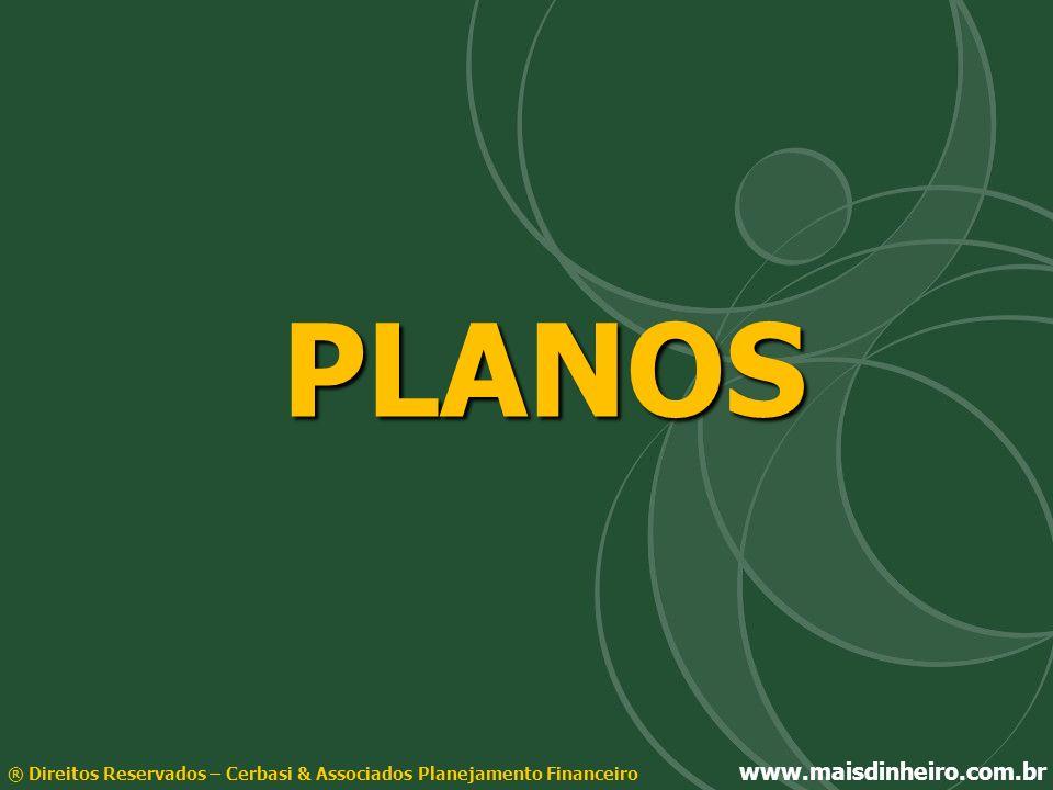 ® Direitos Reservados – Cerbasi & Associados Planejamento Financeiro www.maisdinheiro.com.br PLANOS
