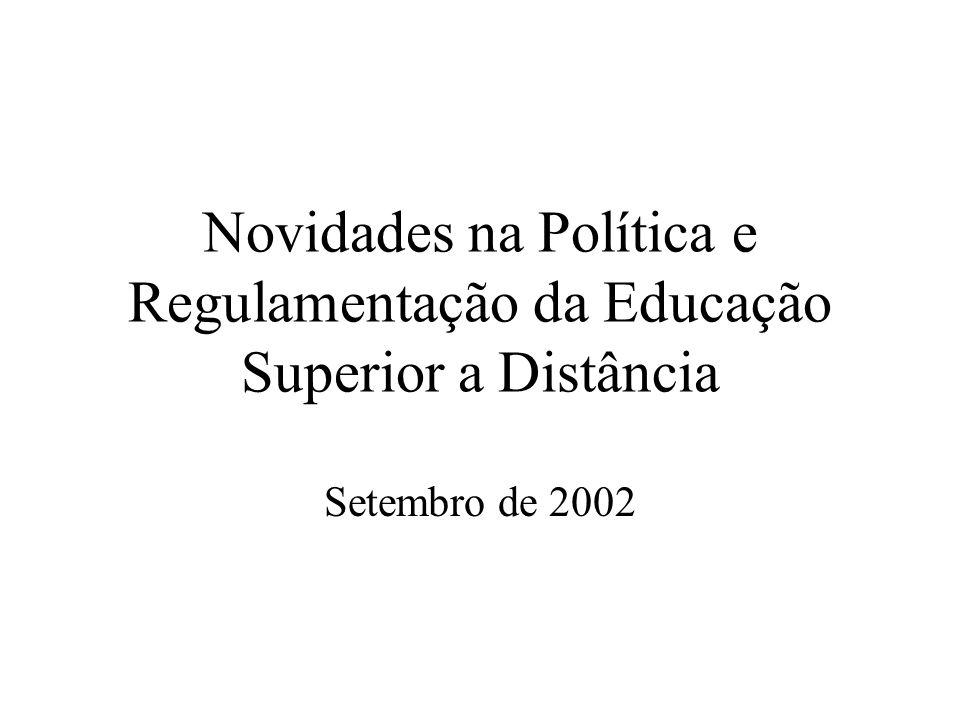 Novidades na Política e Regulamentação da Educação Superior a Distância Setembro de 2002