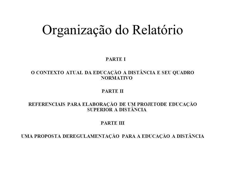 Organização do Relatório PARTE I O CONTEXTO ATUAL DA EDUCAÇÃO A DISTÂNCIA E SEU QUADRO NORMATIVO PARTE II REFERENCIAIS PARA ELABORAÇÃO DE UM PROJETODE
