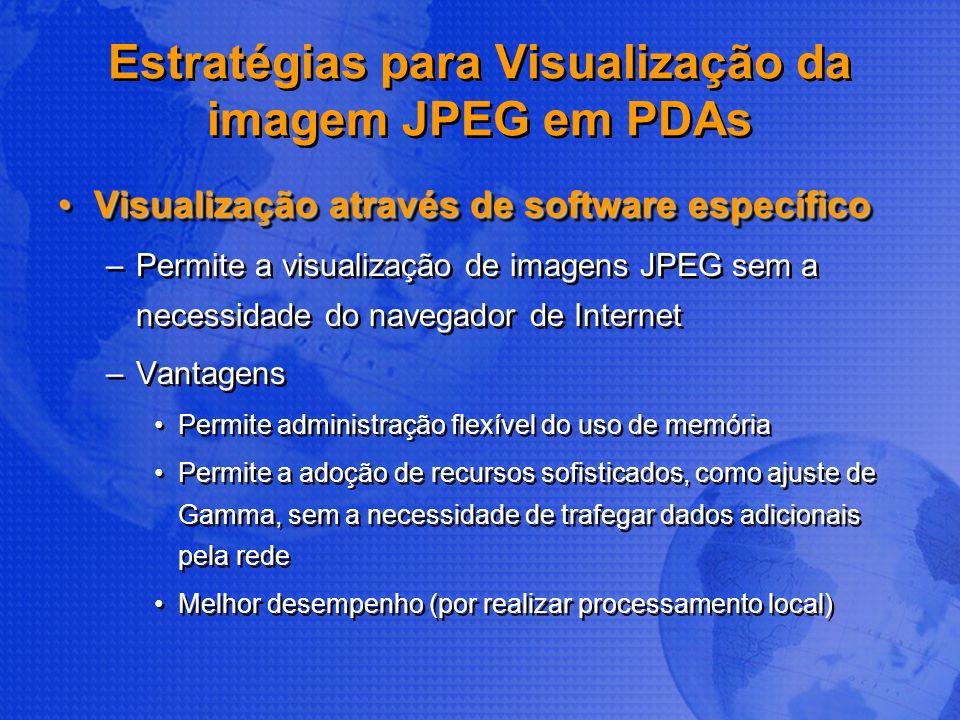 Estratégias para Visualização da imagem JPEG em PDAs Visualização através de software específicoVisualização através de software específico –Permite a