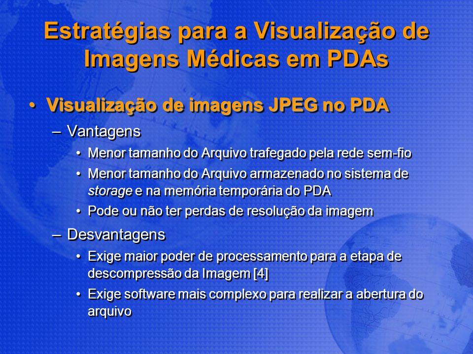 Estratégias para a Visualização de Imagens Médicas em PDAs Visualização de imagens JPEG no PDAVisualização de imagens JPEG no PDA –Vantagens Menor tam