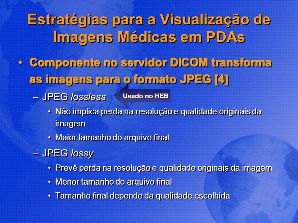 Estratégias para a Visualização de Imagens Médicas em PDAs Componente no servidor DICOM transforma as imagens para o formato JPEG [4]Componente no ser