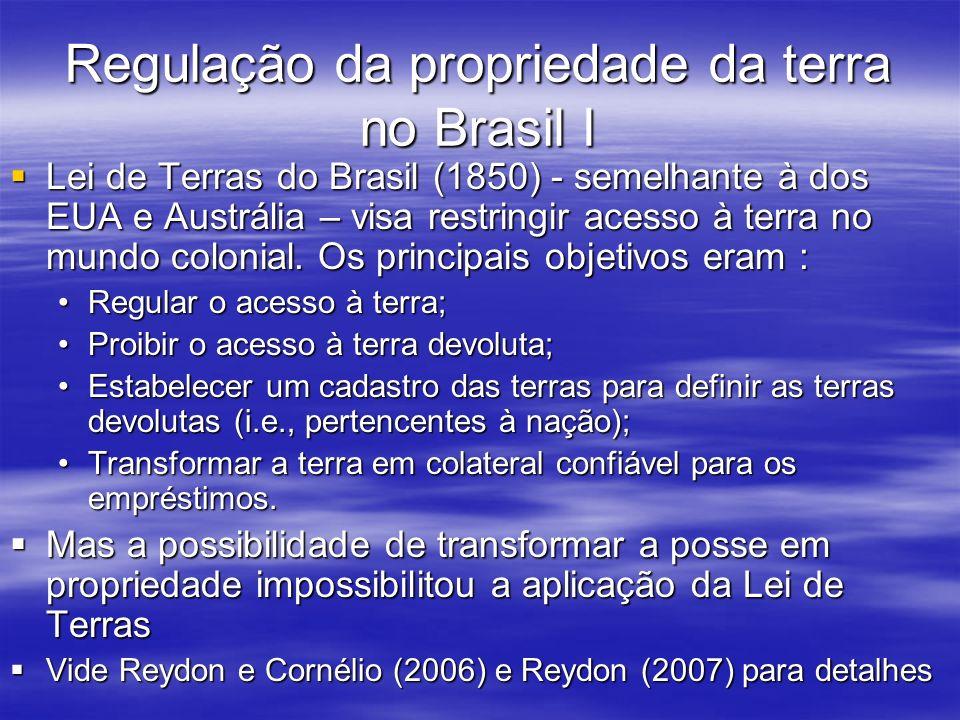 Regulação da propriedade da terra no Brasil I Lei de Terras do Brasil (1850) - semelhante à dos EUA e Austrália – visa restringir acesso à terra no mu