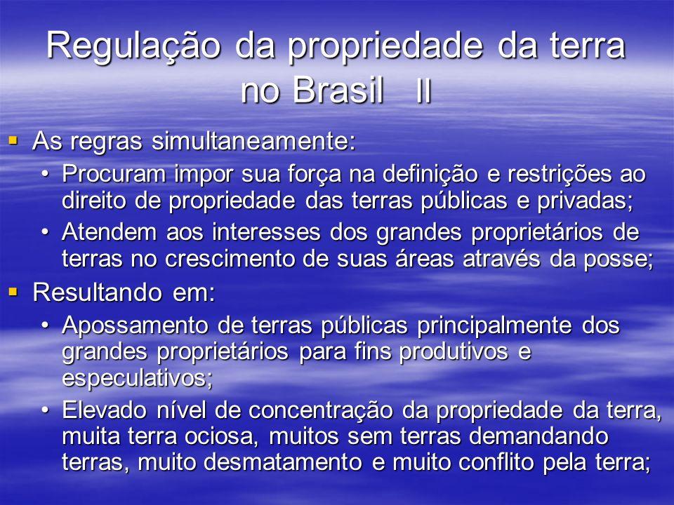 Regulação da propriedade da terra no Brasil II As regras simultaneamente: As regras simultaneamente: Procuram impor sua força na definição e restriçõe
