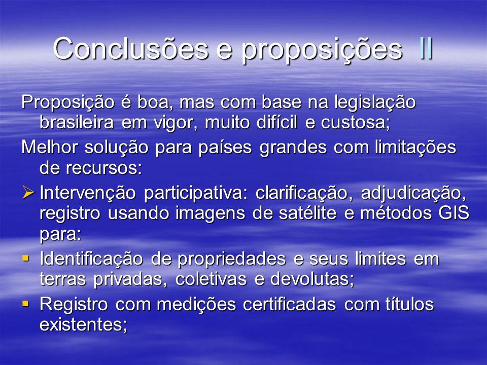 Conclusões e proposições II Proposição é boa, mas com base na legislação brasileira em vigor, muito difícil e custosa; Melhor solução para países gran
