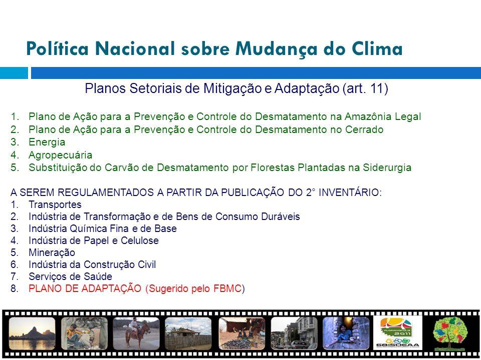 Planos Setoriais de Mitigação e Adaptação (art. 11) 1.Plano de Ação para a Prevenção e Controle do Desmatamento na Amazônia Legal 2.Plano de Ação para
