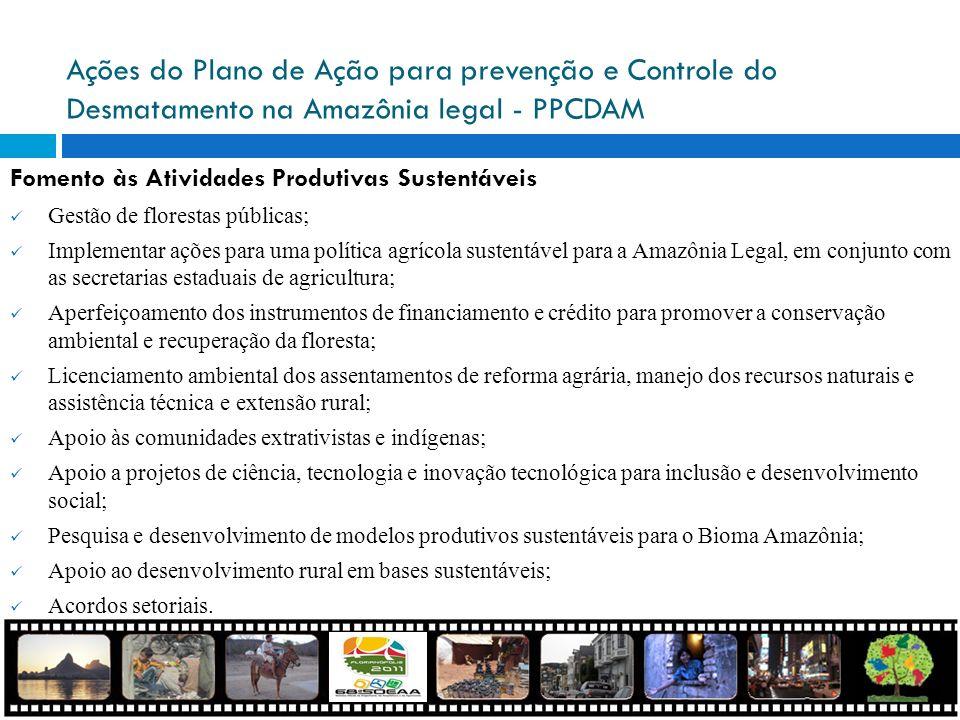 Ações do Plano de Ação para prevenção e Controle do Desmatamento na Amazônia legal - PPCDAM Fomento às Atividades Produtivas Sustentáveis Gestão de fl