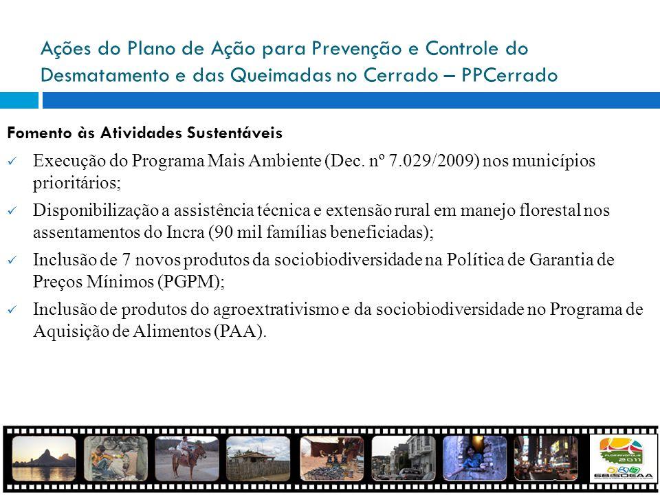 Ações do Plano de Ação para Prevenção e Controle do Desmatamento e das Queimadas no Cerrado – PPCerrado Fomento às Atividades Sustentáveis Execução do