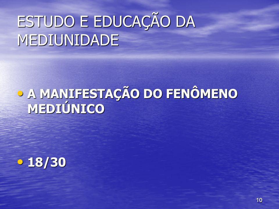 10 ESTUDO E EDUCAÇÃO DA MEDIUNIDADE A MANIFESTAÇÃO DO FENÔMENO MEDIÚNICO A MANIFESTAÇÃO DO FENÔMENO MEDIÚNICO 18/30 18/30